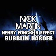 Nenry Fong x N Effect  - Bubblin Harder (DJ Nick Martin Mashup)