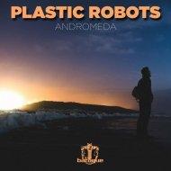Plastic Robots - Andromeda (Original Mix)