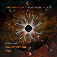 Captain Hook - The Power of Now  ((Shanti V Deedrah Remix))