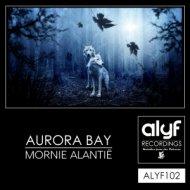 Aurora Bay - Mornie Alantië (Original Mix)