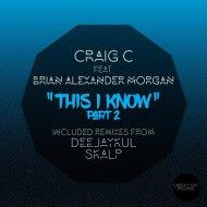 Craig C feat. Brian Alexander Morgan  - This I Know  (Skalp Main Mix)
