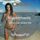 KastomariN - What Can Make Me (Original Mix)