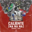 Matroda & Ricci - Caliente (Na Na Na) (Club Mix)