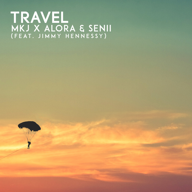 MKJ & Alora & Senii & Jimmy Hennessy - Travel  (feat. Jimmy Hennessy) (Original Mix)
