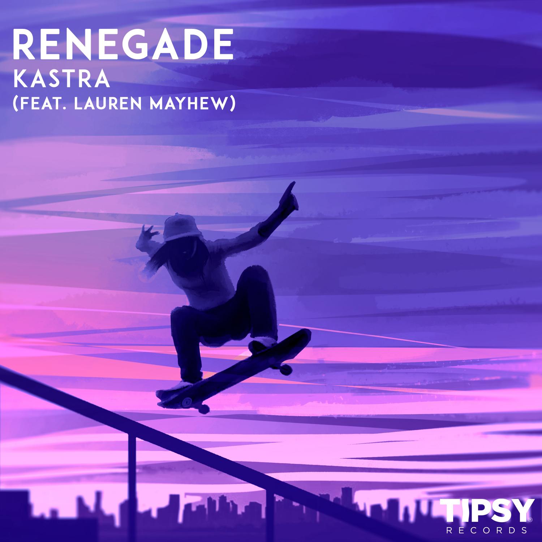 Kastra & Lauren Mayhew - Renegade (feat. Lauren Mayhew) (Original Mix)
