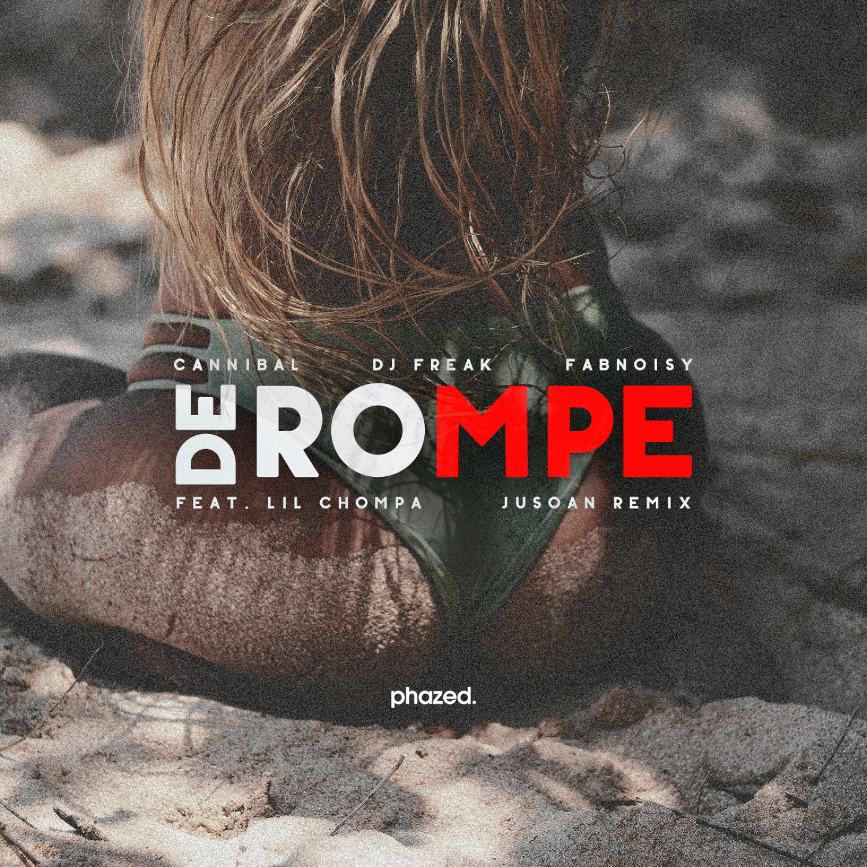 Cannibal  &  DJ Freak Perú  &  FabNoisy  - De Rompe (JUSOAN Remix)
