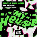 MOTi & LDN NOISE - My House  (Extended Mix)