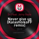3+1 feat. Jerry Gozie - Never give up (KalashnikoFF remix) ()
