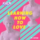 Kalm Ft. River - Learning How To Love (Club Edit)