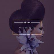 Tim.Vel - We\'re Making Love (Original Mix)