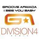 Groove Armada feat. Gramma Funk - I See You Baby  (Division 4 Remix)