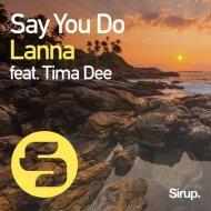 Lanna feat. Tima Dee - Say You Do  (Original Club Mix)