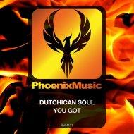 Dutchican Soul - You Got  (Original Mix)