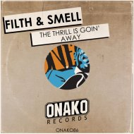 Filth & Smell  - The Thrill Is Goin\' Away (Original Mix)