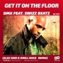 DMX feat. Swizz Beatz - Get It On The Floor  (Alex Shik & Kirill Duck Remix)
