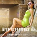 Dj Reactive - Deep Experience 04 (Mixed by Dj Reactive)