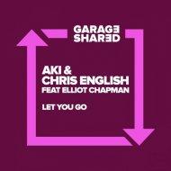 Aki & Chris English Feat. Elliot Chapman - Let You Go (Original Mix)