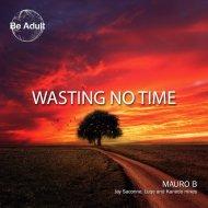 Mauro B - Wasting No Time (Jay Saccone Remix)