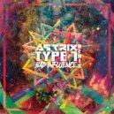 Astrix  -  Type 1  (Bad Influence Remix)