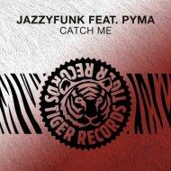 JazzyFunk feat. Pyma  - Catch Me  (Original Mix)
