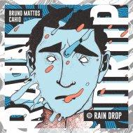 Bruno Mattos, Cahio - Rain Drop  (Original Mix)