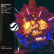 Tom & Jame x We AM x Bad Nelson - Something More (Extended Mix)
