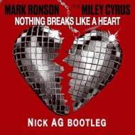 Mark Ronson feat. Miley  - Nothing Breaks Like A Heart  (Nick AG Bootleg)