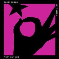 Green Sugar - What Can I Do (Original Mix)
