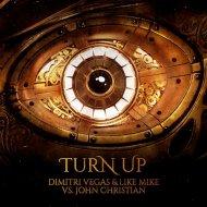 Dimitri Vegas & Like Mike vs. John Christian - Turn Up (Original Mix) (Original Mix)