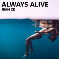 Jean Ce - Always Alive  (Original Mix)
