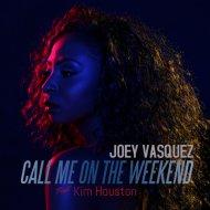 Joey Vasquez & Kim Houston - Call Me On The Weekend (feat. Kim Houston) (Original Mix)