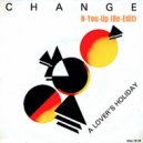 Change - A Lover\'s Holiday (N-You-Up Re-Edit)