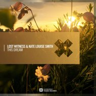 Lost Witness & Kate Louise Smith - This Dream (Extended Mix)