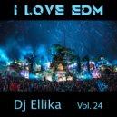Dj Ellika - I Love Edm Vol. 24 (Elina Karavaeva) ()