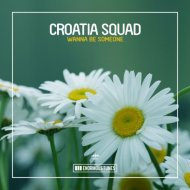 Croatia Squad - Wanna Be Someone (Original Club Mix)