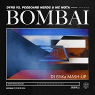 Dyro Vs. Pegboard Nerds & Mc Mota - Bombai (Dj Ellika Mash Up)