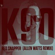 K90 - Red Snapper (Allen Watts Extended Remix)