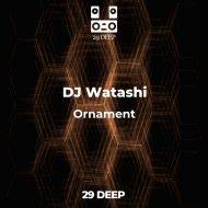 DJ Watashi - Ornament (Original Mix)