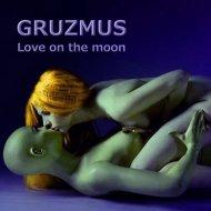 GRUZMUS - Love on the moon (original)