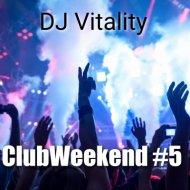 DJ Vitality - ClubWeekend #5 (микс)