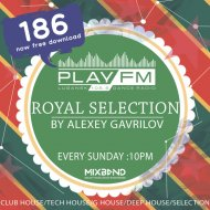 186 Royal Selection on Play FM - Mixed by Alexey Gavrilov (186)