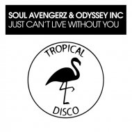 Soul Avengerz & Odyssey Inc. - Just Can\'t Live Without You (Original Mix)