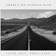 Layer ft. Sergi Yaro - There\'s no turning back (Club Mix)