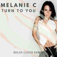 Melanie C - Turn to You (Beloe Cloud Remix)