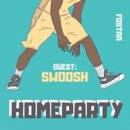 FOSTAA - HOMEPARTY \'8   GUEST: SWOOSH ()