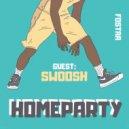 FOSTAA - HOMEPARTY \'8 | GUEST: SWOOSH ()
