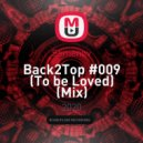 Semenov - Back2Top #009 (To be Loved) (Mix)