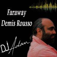 DJ Adam Feat Demis Roussos - Faraway (Original Mix)
