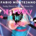 Fabio Montejano - Its Funky in here! #07 Funky-Disco-Jackin Club House ()