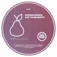 Cosmocomics - Got to Be Happy (Original Mix)